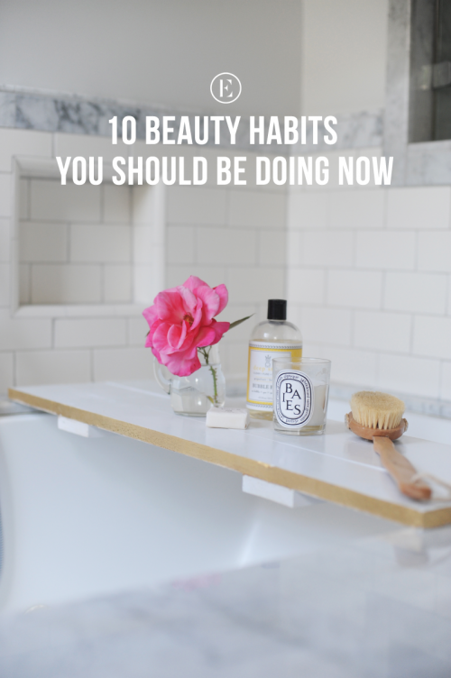 10 Beauty Habits You Should Be Doing Now #theeverygirl