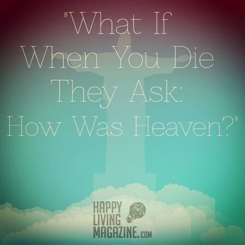 How Was Heaven?""